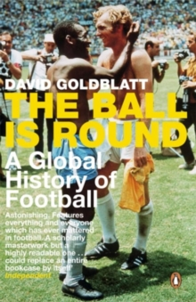 The Ball is Round : A Global History of Football, Paperback