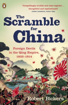 The Scramble for China : Foreign Devils in the Qing Empire, 1832-1914, Paperback