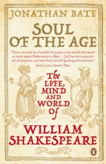Soul of the Age : The Life, Mind and World of William Shakespeare, Paperback