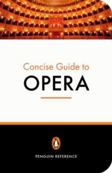 The Penguin Concise Guide to Opera, Paperback