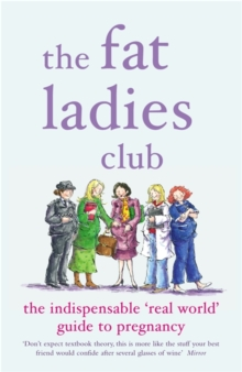 The Fat Ladies' Club : The Indispensable 'Real World' Guide to Pregnancy, Paperback