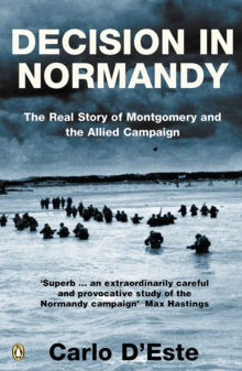 Decision in Normandy : The Real Story of Montgomery and the Allied Campaign, Paperback