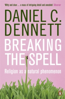 Breaking the Spell : Religion as a Natural Phenomenon, Paperback