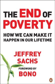 The End of Poverty : How We Can Make It Happen in Our Lifetime, Paperback