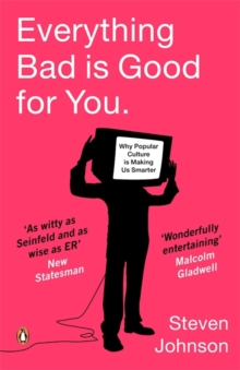 Everything Bad is Good for You : How Popular Culture is Making Us Smarter, Paperback Book