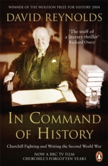 In Command of History : Churchill Fighting and Writing the Second World War, Paperback