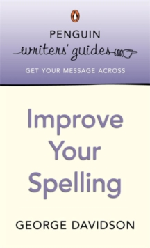 Penguin Writers' Guides: Improve Your Spelling, Paperback