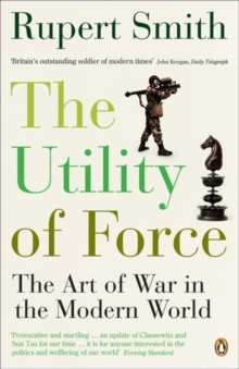 The Utility of Force : The Art of War in the Modern World, Paperback Book