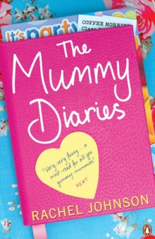 The Mummy Diaries : Or How to Lose Your Husband, Children and Dog in Twelve Months, Paperback Book