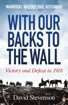 With Our Backs to the Wall : Victory and Defeat in 1918, Paperback Book