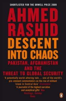 Descent into Chaos : Pakistan, Afghanistan and the Threat to Global Security, Paperback Book