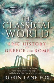 The Classical World : An Epic History of Greece and Rome, Paperback