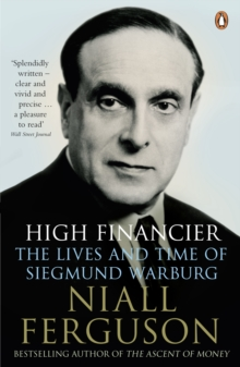 High Financier : The Lives and Time of Siegmund Warburg, Paperback Book