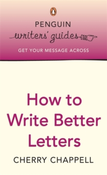 Penguin Writers' Guides: How to Write Better Letters, Paperback