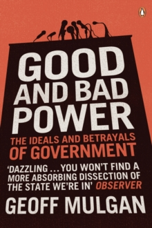 Good and Bad Power : The Ideals and Betrayals of Government, Paperback
