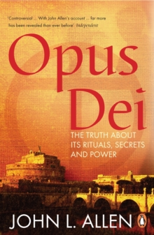 Opus Dei : The Truth About Its Rituals, Secrets and Power, Paperback