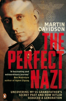 The Perfect Nazi : Uncovering My SS Grandfather's Secret Past and How Hitler Seduced a Generation, Paperback