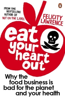 Eat Your Heart Out : Why the Food Business is Bad for the Planet and Your Health, Paperback