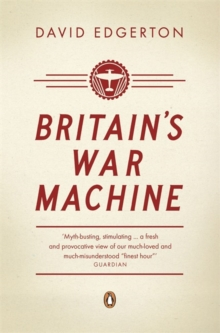 Britain's War Machine : Weapons, Resources and Experts in the Second World War, Paperback