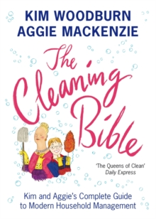 The Cleaning Bible : Kim and Aggie's Complete Guide to Modern Household Management, Paperback Book