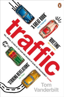 Traffic : Why We Drive the Way We Do (and What it Says About Us), Paperback
