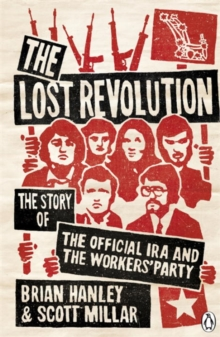 The Lost Revolution : The Story of the Official IRA and the Workers' Party, Paperback