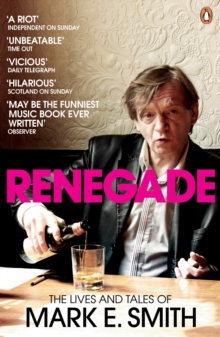 Renegade : The Lives and Tales of Mark E. Smith, Paperback