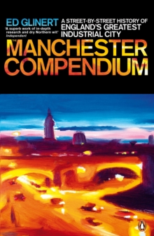 The Manchester Compendium : A Street-by-street History of England's Greatest Industrial City, Paperback