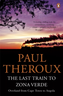 The Last Train to Zona Verde : Overland from Cape Town to Angola, Paperback