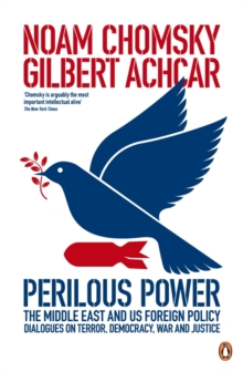 Perilous Power: The Middle East and U.S. Foreign Policy : Dialogues on Terror, Democracy, War, and Justice, Paperback Book