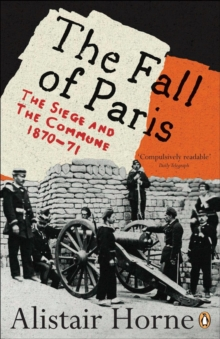 The Fall of Paris : The Siege and the Commune 1870-71, Paperback