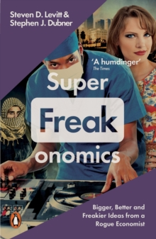 Superfreakonomics : Global Cooling, Patriotic Prostitutes and Why Suicide Bombers Should Buy Life Insurance, Paperback
