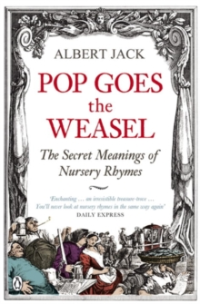 Pop Goes the Weasel : The Secret Meanings of Nursery Rhymes, Paperback