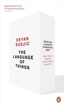 The Language of Things : Design, Luxury, Fashion, Art: How We are Seduced by the Objects Around Us, Paperback Book