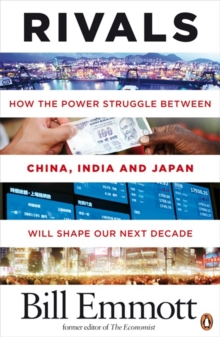 Rivals : How the Power Struggle Between China, India and Japan Will Shape Our Next Decade, Paperback Book