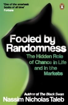 Fooled by Randomness : The Hidden Role of Chance in Life and in the Markets, Paperback Book