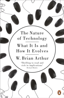 The Nature of Technology : What It Is and How It Evolves, Paperback