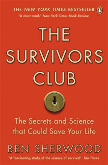 The Survivors Club : How to Survive Anything, Paperback Book