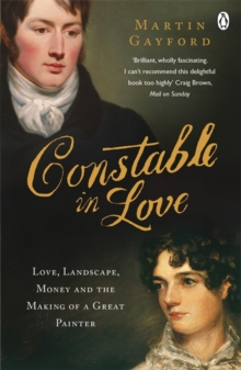 Constable In Love : Love, Landscape, Money and the Making of a Great Painter, Paperback