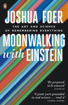 Moonwalking with Einstein : The Art and Science of Remembering Everything, Paperback