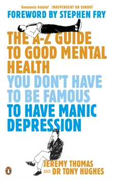 The A-Z Guide to Good Mental Health : You Don't Have to be Famous to Have Manic Depression, Paperback