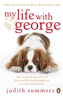 My Life with George : The Inspirational Story of How a Wilful Dog Brought Joy to a Bereaved Family, Paperback