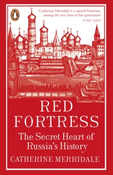 Red Fortress : The Secret Heart of Russia's History, Paperback