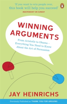 Winning Arguments : From Aristotle to Obama - Everything You Need to Know About the Art of Persuasion, Paperback