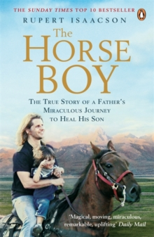 The Horse Boy : A Father's Miraculous Journey to Heal His Son, Paperback