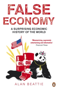 False Economy : A Surprising Economic History of the World, Paperback