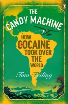 The Candy Machine : How Cocaine Took Over the World, Paperback