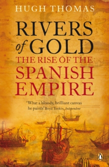 Rivers of Gold : The Rise of the Spanish Empire, Paperback Book