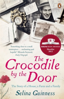The Crocodile by the Door : The Story of a House, a Farm and a Family, Paperback
