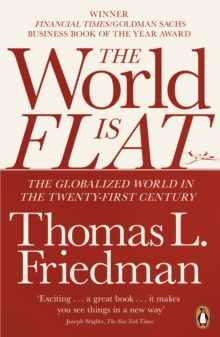 The World is Flat : The Globalized World in the Twenty-first Century, Paperback